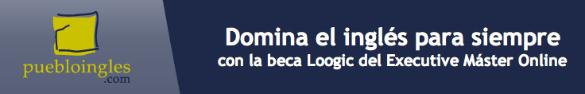 Oferta especial para Loogic: 10% de descuento en el Executive Máster Online de Pueblo Ingles