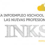 Guía INKS de Nuevas Profesiones por Infoempleo y Kschool