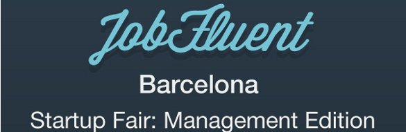 Reclutamiento y networking con JobFluent en Barcelona Startup Fair: Management Edition