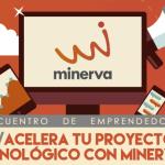 Programa Minerva para la aceleración de proyectos tecnológicos