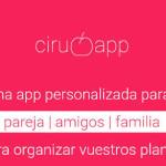 Ciruapp, la app móvil para organizar tus planes privados