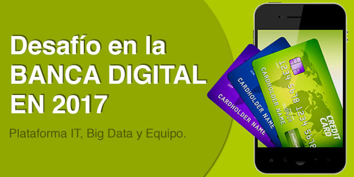 Desafíos de la banca digital en 2017: Plataforma IT, Big Data y Equipo
