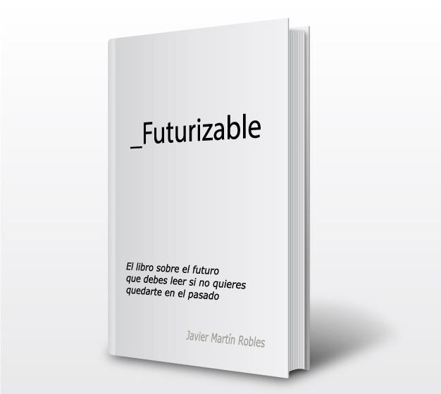Ya puedes comprar mi tercer libro: Futurizable